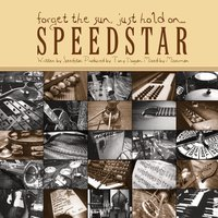 Forget The Sun, Just Hold On — Speedstar