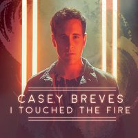 I Touched the Fire — Casey Breves