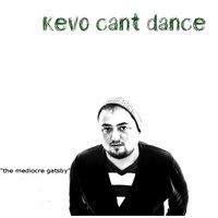 The Mediocre Gatsby — Kevo Cant Dance