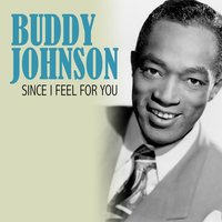 Since I Feel for You — Buddy Johnson