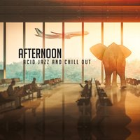 Afternoon - Acid Jazz & Chill Out — сборник