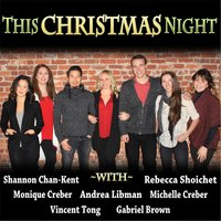 This Christmas Night — Andrea Libman, Gabriel Brown, Michelle Creber, Monique Creber, Rebecca Shoichet, Shannon Chan-Kent & Vincent Tong
