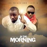 In the Morning (feat. Terry G) — Ice Prince, Terry G