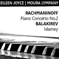 Rachmaninoff: Piano Concerto No. 2 in C Minor - Balakirev: Islamey — London Philharmonic Orchestra, Сергей Васильевич Рахманинов, Moura Lympany, Eileen Joyce, Erich Leinsdorf