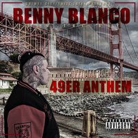 49er Anthem — Benny Blanco, Benny Blanco from the Bay