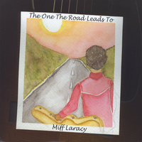 The One the Road Leads To — Miff Laracy