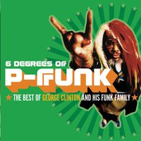 Six Degrees Of P-Funk: The Best Of George Clinton & His Funk Family — George Clinton
