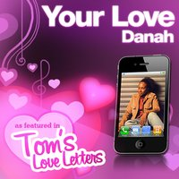 Your Love as Featured in Tom's Love Letters — Danah