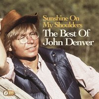 Sunshine On My Shoulders: The Best Of John Denver — John Denver