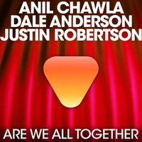 We Are All Together — Anil Chawla, Dale Anderson, Anil Chawla & Dale Anderson, Justin Robertson