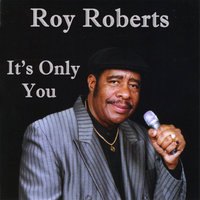 It's Only You — Roy Roberts