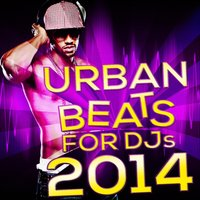 Urban Beats for DJs 2014 (Hottest Instrumental Backing Tracks for Hip Hop & Pop Music — Hot All-Star Masters