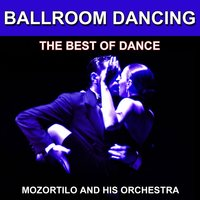 Ballroom Dancing - The Best of Dance — Mozortilo and His Orchestra