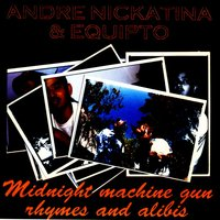 Midnight Machine Gun Rhymes and Alibis — Andre Nickatina, Equipto
