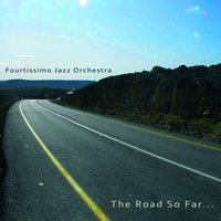 The Road so Far... — Fourtissimo Jazz Orchestra