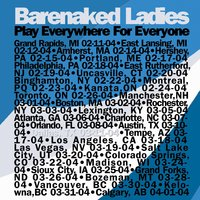 Everywhere For Everyone Dallas, TX 03/11/04 — Barenaked Ladies