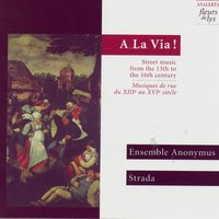 A La Via!, Street music from the 13th to the 16th century — Strada, Ensemble Anonymus, Strada - Ensemble Anonymus