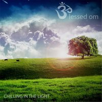 Chilling in the Light — Blessed Om