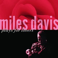 Miles Davis Plays For Lovers — Miles Davis