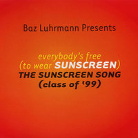Everybody's Free (To Wear Sunscreen) — Baz Luhrmann