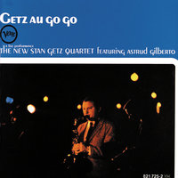 Getz Au Go Go — Stan Getz Quartet, Astrud Gilberto, The New Stan Getz Quartet