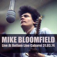 Live At Bottom Line Cabaret, 31.03.74 — Michael B. Bloomfield