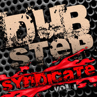 Dubstep Syndicate Vol. 1 (Best of Top Electronic Dance Hits, Dub, Brostep, Electrostep, Psystep, Chillstep, Rave Anthems) — сборник