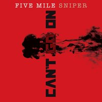 Can't Go On — Five Mile Sniper