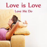 Love Is Love: Love Me Do — The O'Neill Brothers Group
