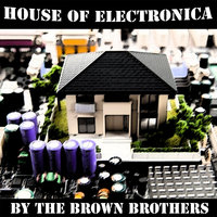 House of Electronica — Brown Brothers