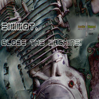 Close The Machine — Eimmot