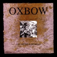Let me be a woman — Oxbow