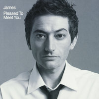 Pleased To Meet You — James
