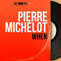 When — Pierre Michelot