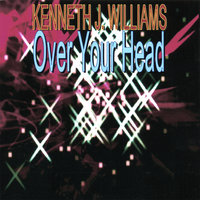 Over Your Head — Kenneth J. Williams