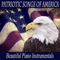Patriotic Songs of America: Beautiful Piano Instrumentals — Music - Themes, Relaxing Piano Music