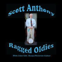 Ragged Oldies (feat. John Gill) — Scott Anthony