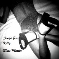 Songs for Kelly — Blues Martin