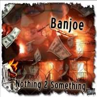 Nothing 2 Something — BANJOE