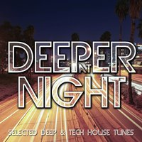 Deeper At Night - Selected Deep & Tech House Tunes — сборник