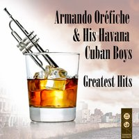 Greatest Hits — Armando Oréfiche & His Havana Cuban Boys
