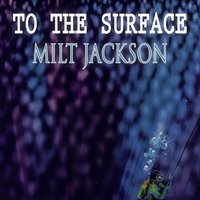 To The Surface — Milt Jackson