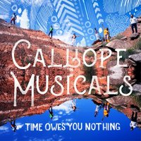 Time Owes You Nothing — Calliope Musicals