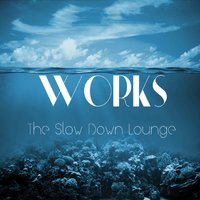 The Slow Down Lounge — Works