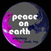 Peace On Earth — Ing, Whodany, Whodany, Ing