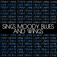 Denny Laine Sings Moody Blues and Wings — Denny Laine