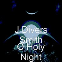O Holy Night — J Divers Smith