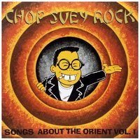 Chop Suey Rock Vol. 1, Rockin' Songs About the Orient — сборник