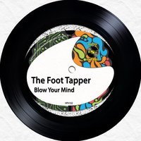 Blow Your Mind — The Foot Tapper