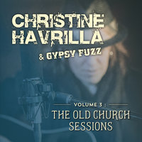Vol. 3: The Old Church Sessions — Christine Havrilla & Gypsy Fuzz